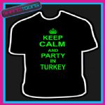 KEEP CALM AND PARTY IN TURKEY HOLIDAY CLUBBING TSHIRT